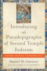 Introducing the Pseudepigrapha of Second Temple Judaism : Message, Context, and Significance - Book