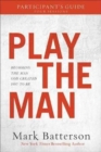 Play the Man Participant's Guide : Becoming the Man God Created You to Be - Book