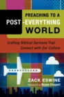 Preaching to a Post-Everything World : Crafting Biblical Sermons That Connect with Our Culture - Book