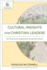 Cultural Insights for Christian Leaders : New Directions for Organizations Serving God's Mission - Book
