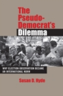 The Pseudo-Democrat's Dilemma : Why Election Observation Became an International Norm - Book