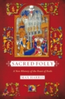 Sacred Folly : A New History of the Feast of Fools - Book