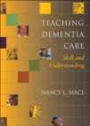 Teaching Dementia Care : Skill and Understanding - Book