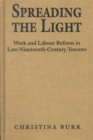 Spreading the Light : Women and Labour Reform in Late Nineteenth-century Toronto - Book