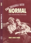The Trouble with Normal : Postwar Youth and the Making of Heterosexuality - Book