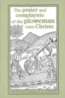 The praier and complaynte of the ploweman vnto Christe - Book