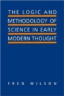 The Logic and Methodology of Science in Early Modern Thought : Seven Studies - Book