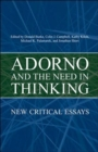 Adorno and the  Need in Thinking : New Critical Essays - Book