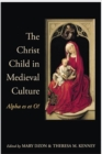 The Christ Child in Medieval Culture : Alpha es et O! - Book