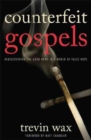 Counterfeit Gospels : Rediscovering the Good News in a World of False Hope - Book