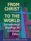 From Christ to the World : Introductory Readings in Christian Ethics - Book
