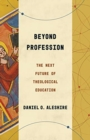 Beyond Profession : The Next Future of Theological Education - Book
