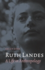 Ruth Landes : A Life in Anthropology - eBook