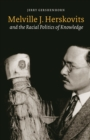Melville J. Herskovits and the Racial Politics of Knowledge - eBook