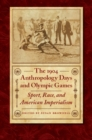 The 1904 Anthropology Days and Olympic Games : Sport, Race, and American Imperialism - Book