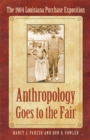 Anthropology Goes to the Fair : The 1904 Louisiana Purchase Exposition - eBook