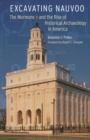 Excavating Nauvoo : The Mormons and the Rise of Historical Archaeology in America - Book