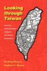 Looking through Taiwan : American Anthropologists' Collusion with Ethnic Domination - Book