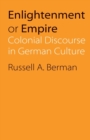 Enlightenment or Empire : Colonial Discourse in German Culture - Book