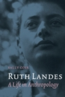 Ruth Landes : A Life in Anthropology - Book