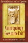 Anthropology Goes to the Fair : The 1904 Louisiana Purchase Exposition - Book