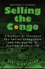 Selling the Congo : A History of European Pro-Empire Propaganda and the Making of Belgian Imperialism - Book