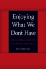Enjoying What We Don't Have : The Political Project of Psychoanalysis - Book