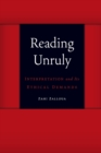 Reading Unruly : Interpretation and Its Ethical Demands - Book