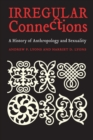 Irregular Connections : A History of Anthropology and Sexuality - Book