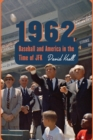 1962 : Baseball and America in the Time of JFK - Book