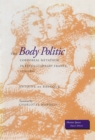 The Body Politic : Corporeal Metaphor in Revolutionary France, 1770-1800 - Book