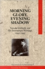 Morning Glory, Evening Shadow : Yamato Ichihashi and His Internment Writings, 1942-1945 - Book