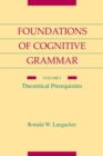 Foundations of Cognitive Grammar : Volume I: Theoretical Prerequisites - Book