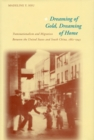 Dreaming of Gold, Dreaming of Home : Transnationalism and Migration Between the United States and South China, 1882-1943 - Book