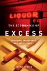 The Economics of Excess : Addiction, Indulgence, and Social Policy - Book