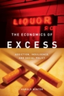 The Economics of Excess : Addiction, Indulgence, and Social Policy - eBook