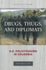 Drugs, Thugs, and Diplomats : U.S. Policymaking in Colombia - Book
