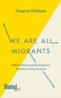 We Are All Migrants : Political Action and the Ubiquitous Condition of Migrant-hood - eBook