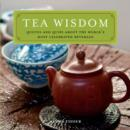 Tea Wisdom : Inspirational Quotes and Quips About the World's Most Celebrated Beverage - Book