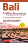 Bali: The Ultimate Guide : To the World's Most Spectacular Tropical Island (Includes Pull-Out Map) - Book
