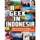 Geek in Indonesia : Discover the Land of Balinese Healers, Komodo Dragons and Dangdut - Book