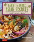 Farm to Table Asian Secrets : Vegan & Vegetarian Full-Flavored Recipes for Every Season - Book