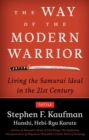 The Way of the Modern Warrior : Living the Samurai Ideal in the 21st Century - Book