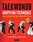 Taekwondo Grappling Techniques : Hone Your Competitive Edge for Mixed Martial Arts - Book