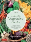 The Italian Vegetable Garden : A Complete Guide to Growing and Preparing Traditional Italian-Style Vegetables - Book