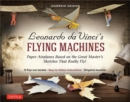 Leonardo da Vinci's Flying Machines Kit : Paper Airplanes Based on the Great Master's Sketches That Really Fly! - Book