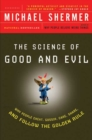 Science of Good and Evil : Why People Cheat, Gossip, Care, Sh are, And Follow The Golden Rule - Book