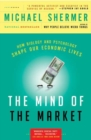 The Mind of the Market : How Biology and Psychology Shape Our Economic Lives - Book