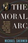 The Moral Arc : How science and reason lead humanity toward truth, justice and freedom - Book