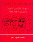 Pun(k) Deconstruction : Experifigural Writings in Art&art Education - Book